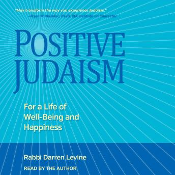 Positive Judaism: For a Life of Well-Being and Happiness, Rabbi Darren Levine
