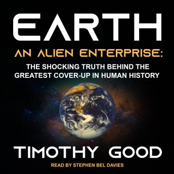 Earth: An Alien Enterprise: The Shocking Truth Behind the Greatest Cover-Up in Human History details