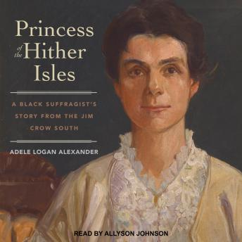 Princess of the Hither Isles: A Black Suffragist's Story from the Jim Crow South, Adele Logan Alexander