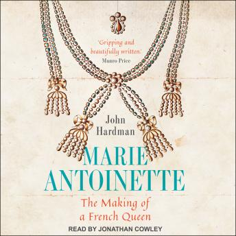 Marie-Antoinette: The Making of a French Queen