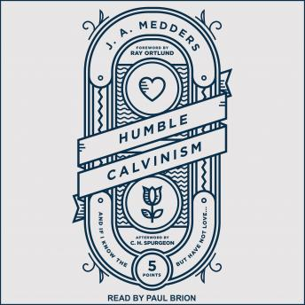 Humble Calvinism: And If I Know the Five Points, But Have Not Love, J.A. Medders