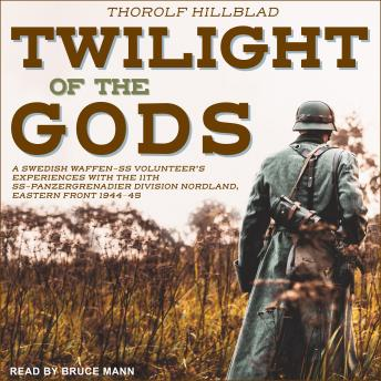 Twilight of the Gods: A Swedish Waffen-SS Volunteer's Experiences with the 11th SS-Panzergrenadier Division Nordland, Eastern Front 1944-45, Tbd
