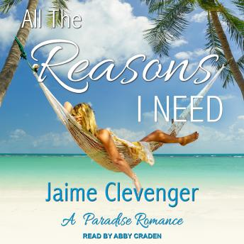 All the Reasons I Need: A Paradise Romance, Jaime Clevenger