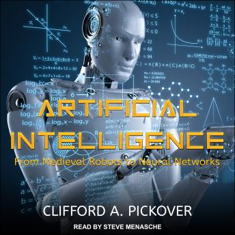 Artificial Intelligence: From Medieval Robots to Neural Networks, Clifford A. Pickover