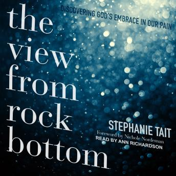 The View from Rock Bottom: Discovering God's Embrace in our Pain