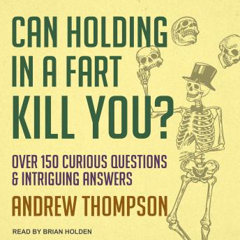 Download Can Holding in a Fart Kill You?: Over 150 Curious Questions and Intriguing Answers by Andrew Thompson