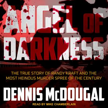 Download Angel of Darkness: The True Story of Randy Kraft and the Most Heinous Murder Spree of the Century by Dennis Mcdougal
