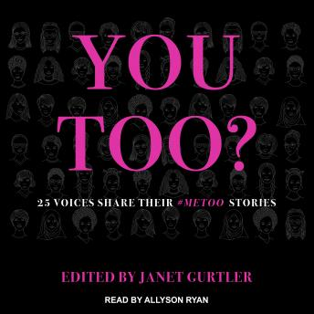 You Too?: 25 Voices Share Their #MeToo Stories