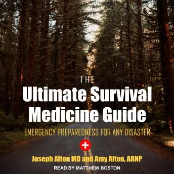 Download Ultimate Survival Medicine Guide: Emergency Preparedness for ANY Disaster by Joseph Alton Md, Amy Alton Arnp