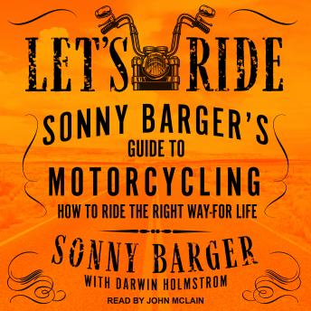 Let's Ride: Sonny Barger's Guide to Motorcycling How to Ride the Right Way-for Life