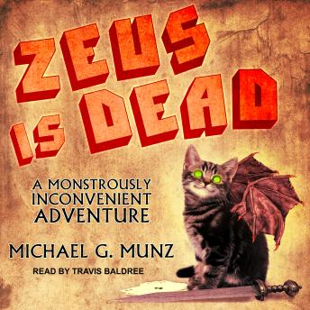 Download Zeus Is Dead: A Monstrously Inconvenient Adventure by Michael G. Munz