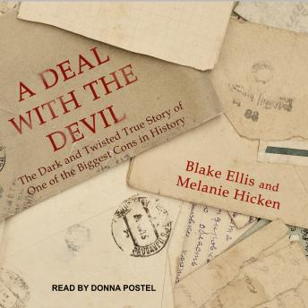 Download Deal with the Devil: The Dark and Twisted True Story of One of the Biggest Cons in History by Blake Ellis, Melanie Hicken
