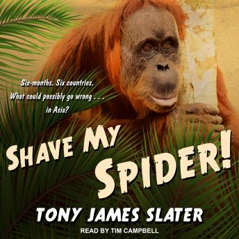Download Shave My Spider!: A six-month adventure around Borneo, Vietnam, Mongolia, China, Laos and Cambodia by Tony James Slater