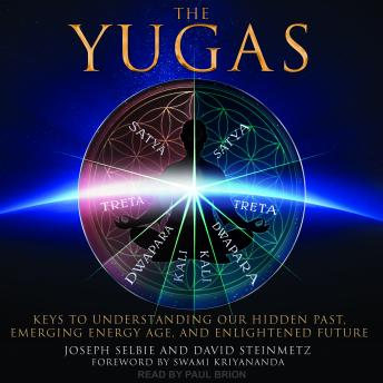 Download Yugas: Keys to Understanding Our Hidden Past, Emerging Energy Age and Enlightened Future by Joseph Selbie, David Steinmetz