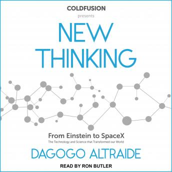 ColdFusion Presents: New Thinking: From Einstein to Artificial Intelligence, the Science and Technology that Transformed Our World details
