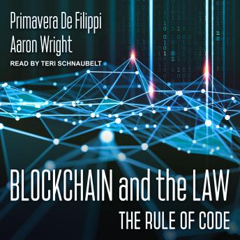 Download Blockchain and the Law: The Rule of Code by Primavera De Filippi, Aaron Wright