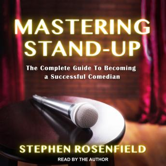 Mastering Stand-Up: The Complete Guide to Becoming a Successful Comedian details