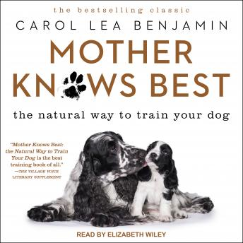 Mother Knows Best: The Natural Way to Train Your Dog, Carol Lea Benjamin