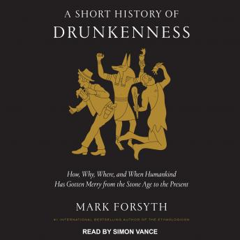 Short History of Drunkenness: How, Why, Where, and When Humankind Has Gotten Merry from the Stone Age to the Present details