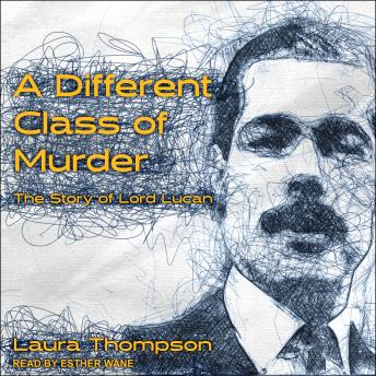 Download Different Class of Murder: The Story of Lord Lucan by Laura Thompson