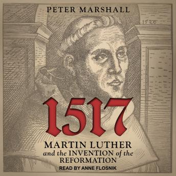 1517: Martin Luther and the Invention of the Reformation, Audio book by Peter Marshall