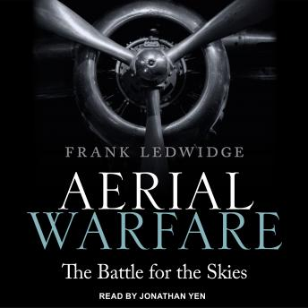 Aerial Warfare: The Battle for the Skies, Audio book by Frank Ledwidge