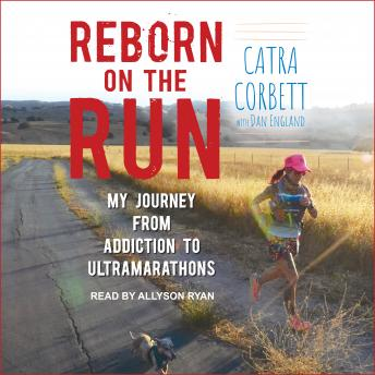 Reborn on the Run: My Journey from Addiction to Ultramarathons details