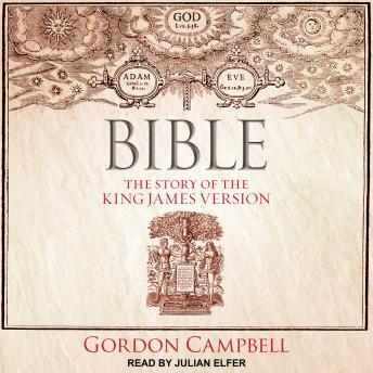 Bible: The Story of the King James Version, Gordon Campbell