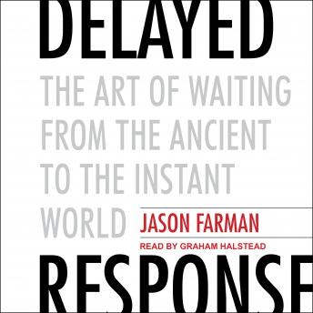 Delayed Response: The Art of Waiting from the Ancient to the Instant World sample.