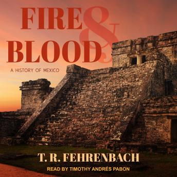 Download Fire And Blood: A History Of Mexico by T. R. Fehrenbach