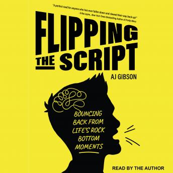 Flipping the Script: Bouncing Back From Life's Rock Bottom Moments, Aj Gibson