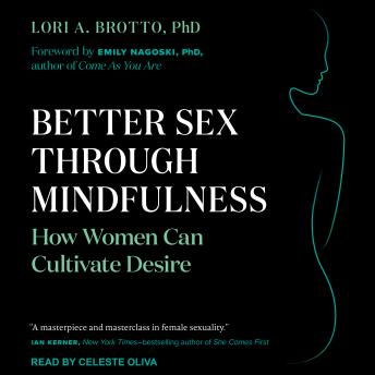 Download Better Sex Through Mindfulness: How Women Can Cultivate Desire by Lori A. Brotto, Ph.D.