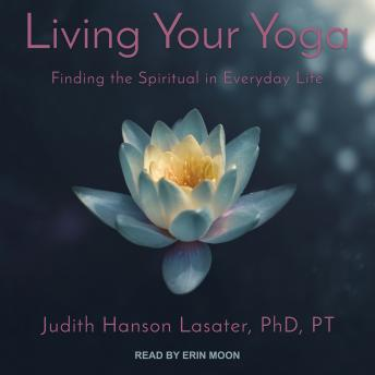 Living Your Yoga: Finding the Spiritual in Everyday Life details