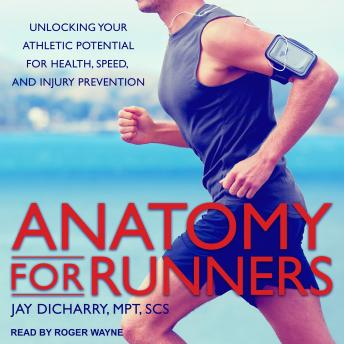Anatomy for Runners: Unlocking Your Athletic Potential for Health, Speed, and Injury Prevention details