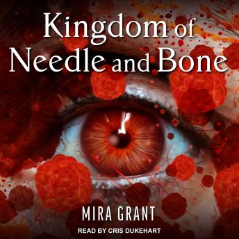 Download Kingdom of Needle and Bone by Mira Grant