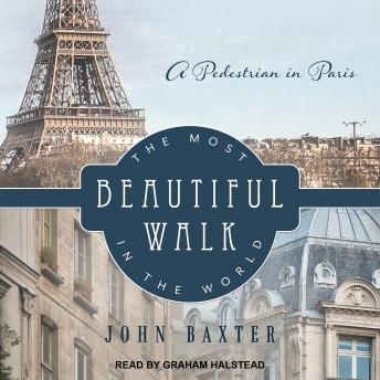 Download Most Beautiful Walk in the World: A Pedestrian in Paris by John Baxter