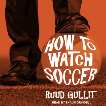 Download How to Watch Soccer by Ruud Gullit