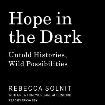 Hope in the Dark: Untold Histories, Wild Possibilities, Rebecca Solnit