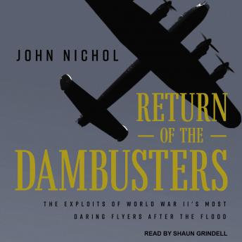 Return of the Dambusters: The Exploits of World War II's Most Daring Flyers After the Flood, John Nichol