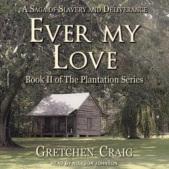 Ever My Love: A Saga of Slavery and Deliverance, Gretchen Craig
