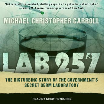 Lab 257: The Disturbing Story of the Government's Secret Germ Laboratory, Michael Christopher Carroll