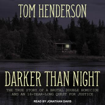 Download Darker than Night: The True Story of a Brutal Double Homicide and an 18-Year Long Quest for Justice by Tom Henderson