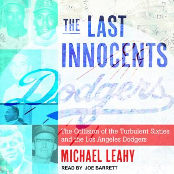 Last Innocents: The Collision of the Turbulent Sixties and the Los Angeles Dodgers, Michael Leahy