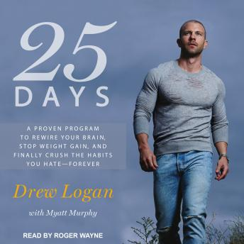 25 Days: A Proven Program to Rewire Your Brain, Stop Weight Gain, and Finally Crush the Habits You Hate--Forever details