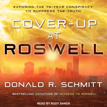 Cover-Up at Roswell: Exposing the 70-Year Conspiracy to Suppress the Truth, Donald R. Schmitt