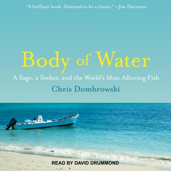 Download Body of Water: A Sage, a Seeker, and the World's Most Alluring Fish by Chris Dombrowski
