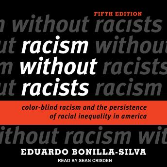 Racism without Racists: Color-Blind Racism and the Persistence of Racial Inequality in America, Eduardo Bonilla-Silva