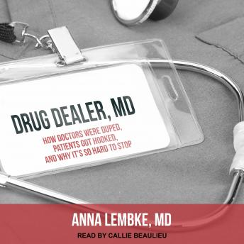 Drug Dealer, MD: How Doctors Were Duped, Patients Got Hooked, and Why It's So Hard to Stop, Md Anna Lembke