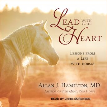 Lead with Your Heart: Lessons from a Life with Horses, Md Allan J. Hamilton