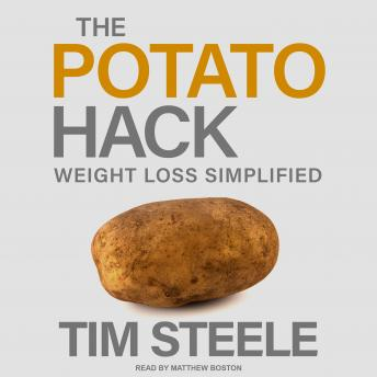 Potato Hack: Weight Loss Simplified, Tim Steele
